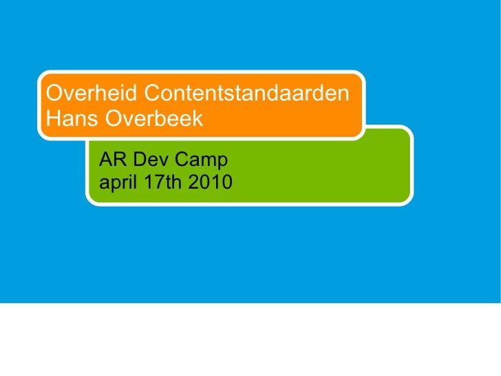 Overheid Contentstandaarden Hans Overbeek AR Dev Camp april 17th 2010