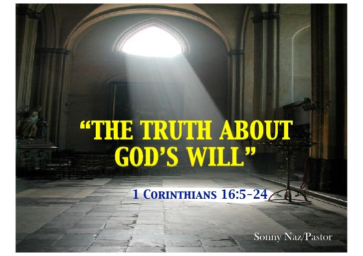 """THE TRUTH ABOUT    GOD'S WILL""     1 Corinthians 16:5-24                          Sonny Naz/Pastor                       ..."