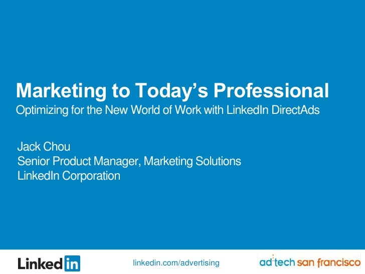 Marketing to Today's ProfessionalOptimizing for the New World of Work with LinkedIn DirectAds<br />Jack Chou<br />Senior P...