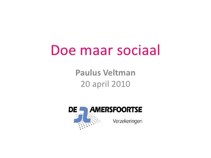 Doe maar sociaal<br />Paulus Veltman20 april 2010<br />