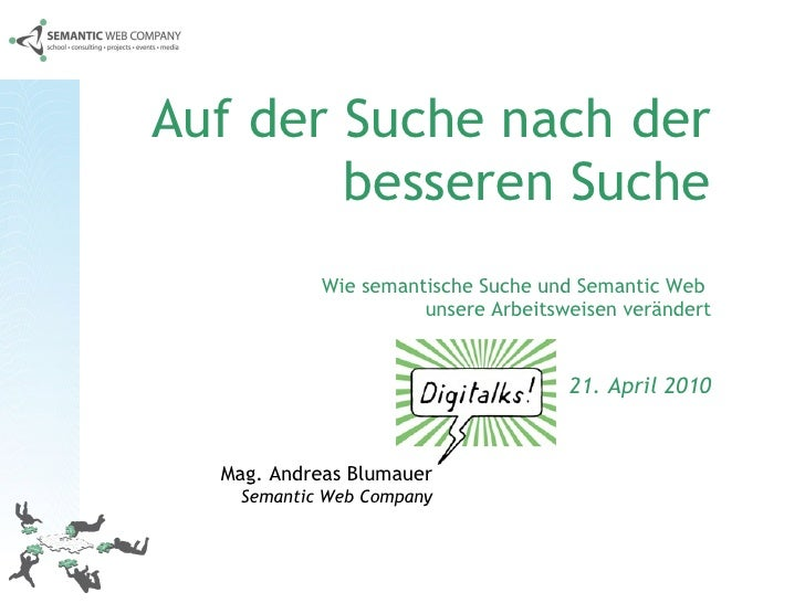 Auf der Suche nach der besseren Suche Wie semantische Suche und Semantic Web  unsere Arbeitsweisen verändert  21. April 20...
