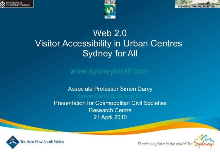 Web 2.0 Visitor Accessibility in Urban Centres  Sydney for All www.sydneyforall.com   Associate Professor Simon Darcy [ema...