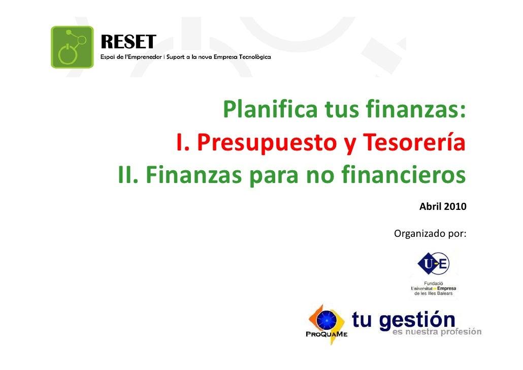 Planifica tus finanzas:        I. Presupuesto y Tesorería II. Finanzas para no financieros                                ...