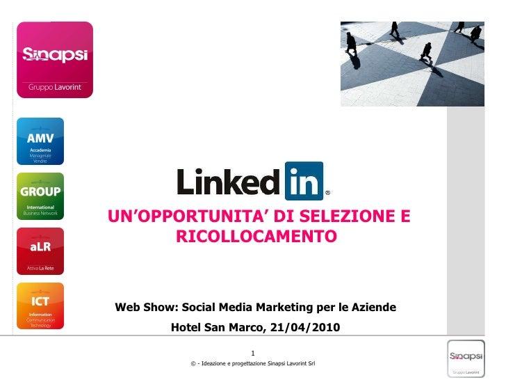 Web Show: Social Media Marketing per le Aziende Hotel San Marco, 21/04/2010 UN'OPPORTUNITA' DI SELEZIONE E RICOLLOCAMENTO
