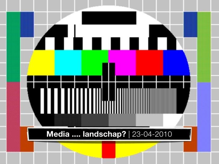 Media .... landschap? | 23-04-2010