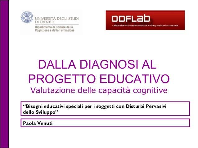 """DALLA DIAGNOSI AL PROGETTO EDUCATIVO Valutazione delle capacità cognitive """"Bisogni educativi speciali per i soggetti con D..."""