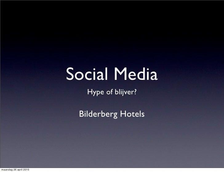 Social Media                            Hype of blijver?                           Bilderberg Hotels     maandag 26 april ...