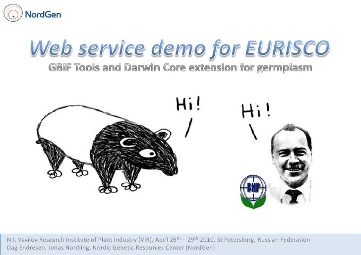 Web service demo for EURISCO<br />GBIF Tools and Darwin Core extension for germplasm<br />N.I. Vavilov Research Institute ...