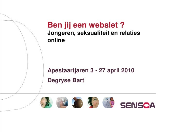 Ben jij een webslet ? Jongeren, seksualiteit en relaties online     Apestaartjaren 3 - 27 april 2010 Degryse Bart