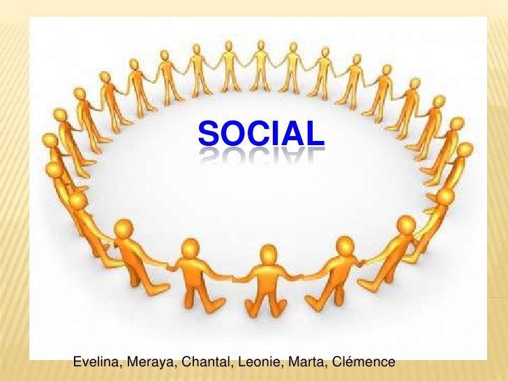 Social <br />Evelina, Meraya, Chantal, Leonie, Marta, Clémence<br />