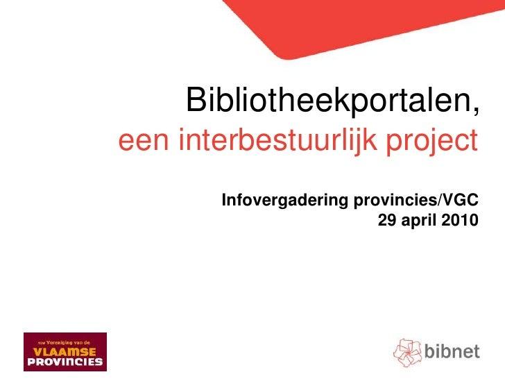 Bibliotheekportalen,    Doelstellingen & oplossing  een interbestuurlijk project           Infovergadering provincies/VGC ...
