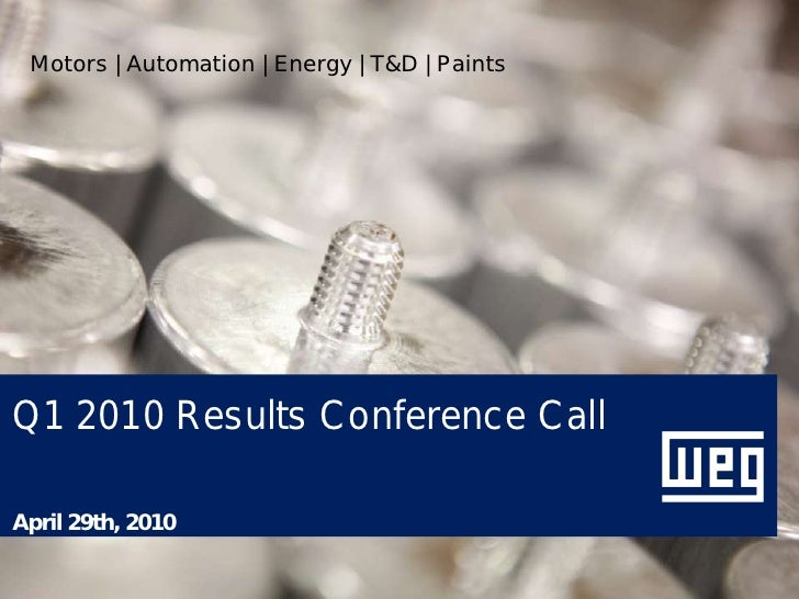 Motors | Automation | Energy | T&D | Paints     Q1 2010 Results Conference Call  April 29th, 2010