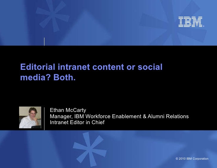 Ethan McCarty Manager, IBM Workforce Enablement & Alumni Relations Intranet Editor in Chief Editorial intranet content or ...
