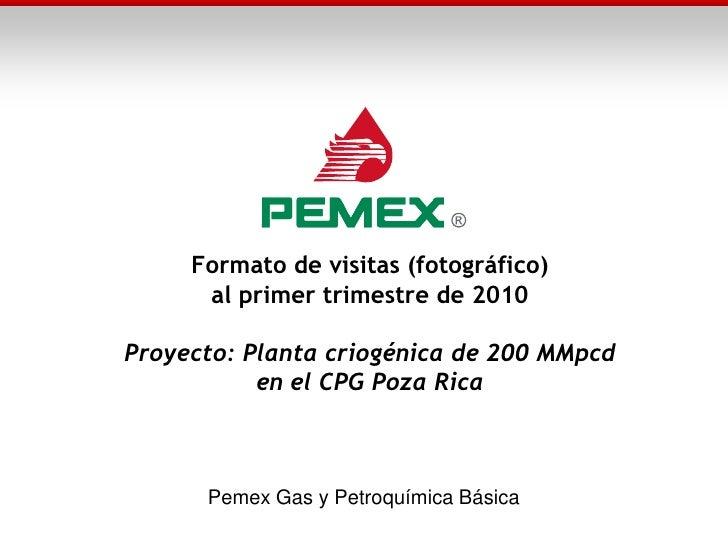 Formato de visitas (fotográfico)       al primer trimestre de 2010  Proyecto: Planta criogénica de 200 MMpcd            en...