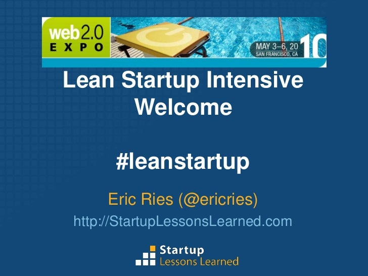 Lean Startup Intensive<br />Welcome<br />#leanstartup<br />Eric Ries (@ericries)<br />http://StartupLessonsLearned.com<br />