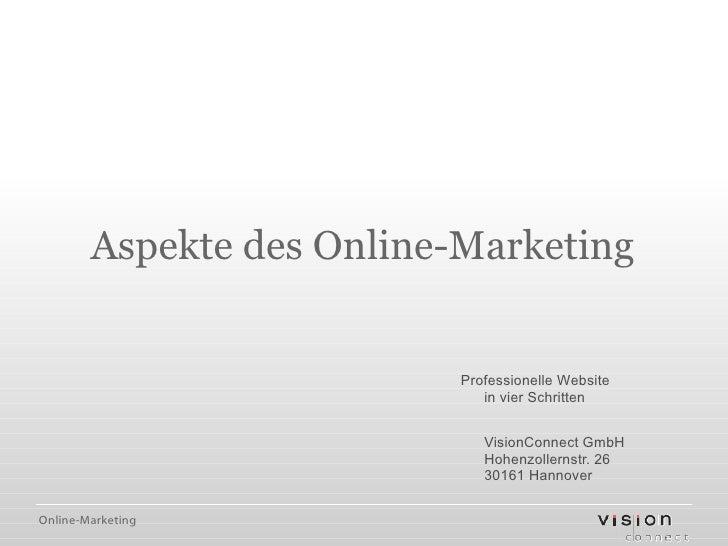 Aspekte des Online-Marketing Professionelle Website in vier Schritten Martin Kreiensen VisionConnect GmbH Hohenzollernstr....