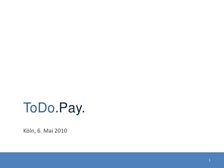 ToDo.Pay.<br />Köln, 6. Mai 2010<br />1<br />