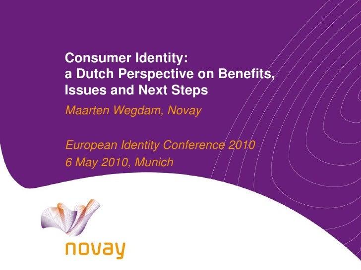 Consumer Identity: a Dutch Perspective on Benefits, Issues and Next Steps Maarten Wegdam, Novay  European Identity Confere...