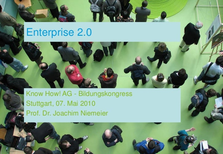 Enterprise 2.0     Know How! AG - Bildungskongress Stuttgart, 07. Mai 2010 Prof. Dr. Joachim Niemeier