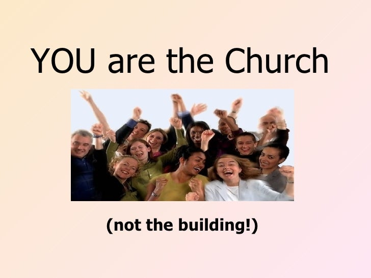 YOU are the Church        (not the building!)