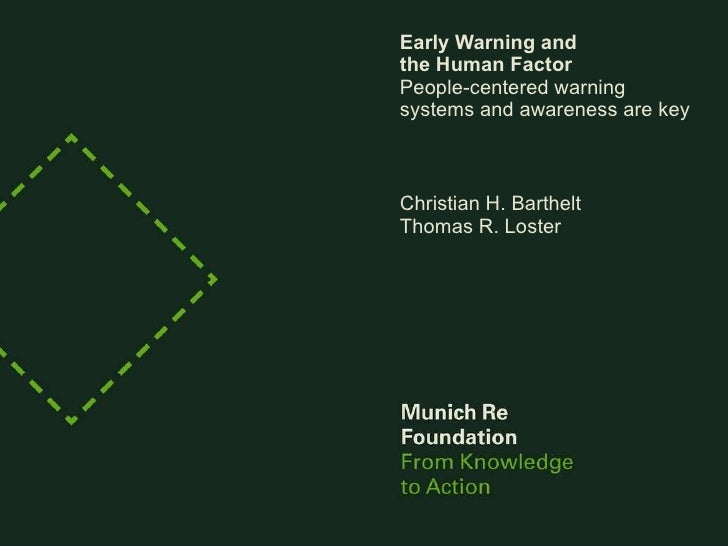 Early Warning and  the Human Factor People-centered warning systems and awareness are key Christian H. Barthelt Thomas R. ...