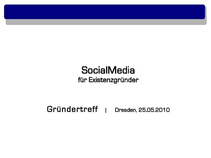 SocialMedia        für Existenzgründer   Gründertreff   |   Dresden, 25.05.2010