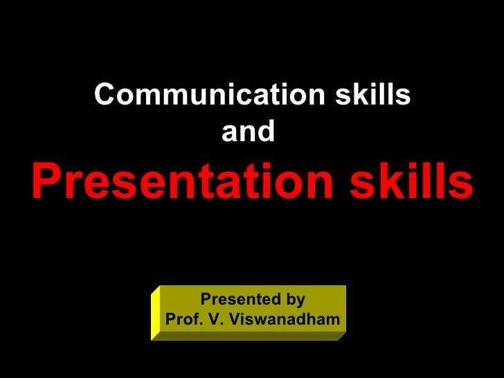 Communication skills and   Presentation skills Presented by Prof. V. Viswanadham