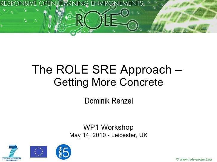 The ROLE SRE Approach –  Getting More Concrete Dominik Renzel Chair of Computer Science 5, RWTH Aachen University, Germany...