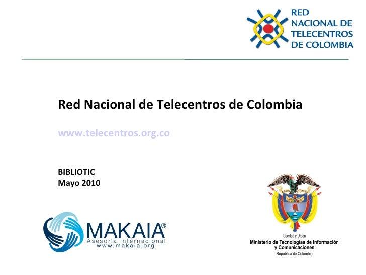 Red Nacional de Telecentros de Colombia  www.telecentros.org.co BIBLIOTIC  Mayo 2010