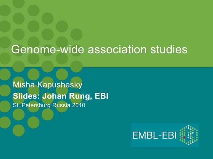 Genome-wide association studies Misha Kapushesky Slides: Johan Rung, EBI St. Petersburg Russia 2010