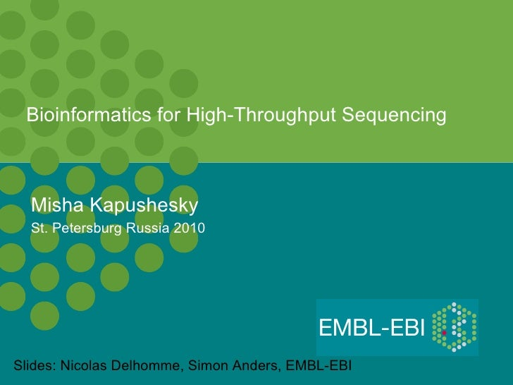 Bioinformatics for High-Throughput Sequencing Misha Kapushesky St. Petersburg Russia 2010 Slides: Nicolas Delhomme, Simon ...