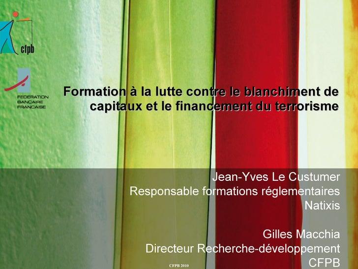 Formation à la lutte contre le blanchiment de capitaux et le financement du terrorisme   Jean-Yves Le Custumer Responsable...