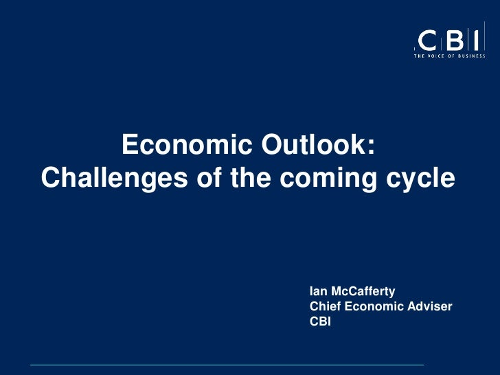 Economic Outlook: Challenges of the coming cycle                      Ian McCafferty                    Chief Economic Adv...