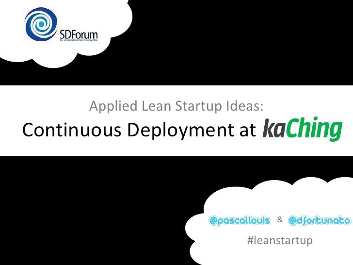 Applied Lean Startup Ideas: Continuous Deployment at kaChing