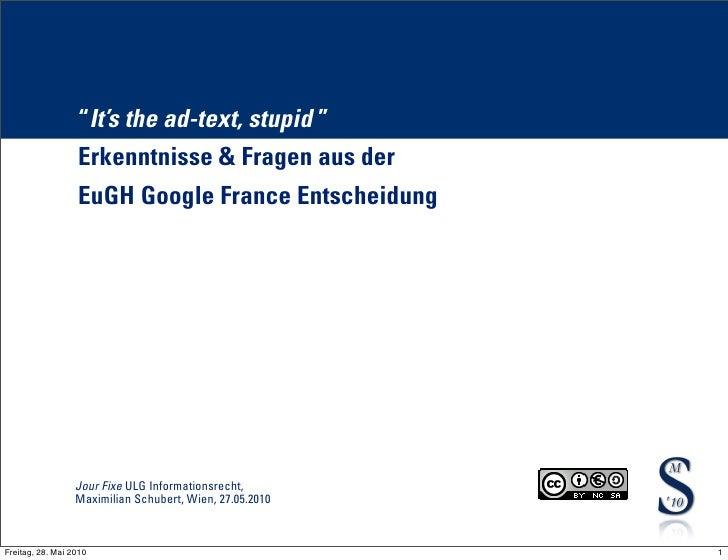 """""""It's the ad-text, stupid """"                   Erkenntnisse & Fragen aus der                   EuGH Google France Entscheid..."""
