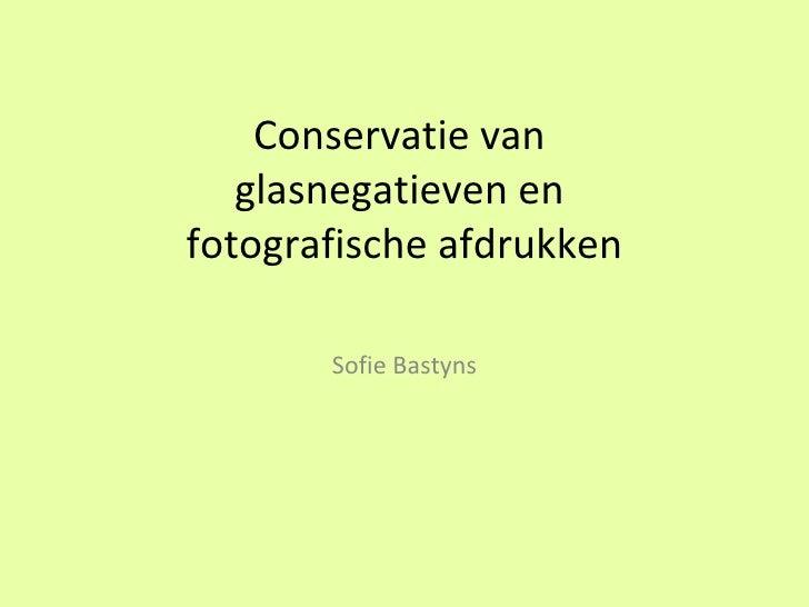 Conservatie van  glasnegatieven en  fotografische afdrukken Sofie Bastyns