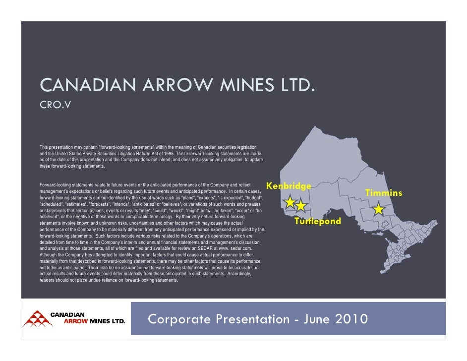 """CANADIAN ARROW MINES LTD. CRO.V   This presentation may contain """"forward-looking statements"""" within the meaning of Canadia..."""