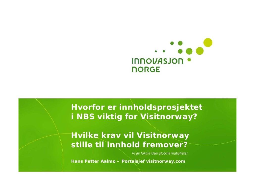 Hvorfor er innholdsprosjektet i NBS viktig for Visitnorway?  Hvilke krav vil Visitnorway stille til innhold fremover? Hans...