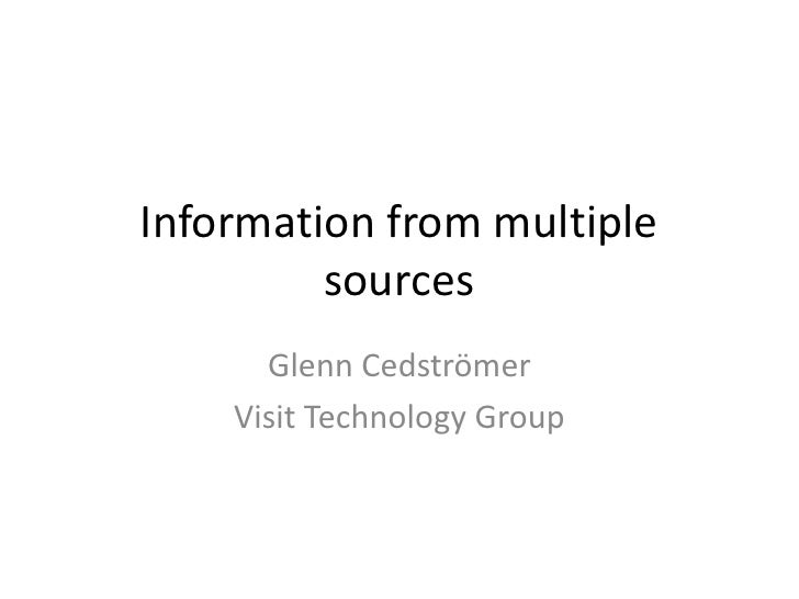 Information from multiple sources<br />Glenn Cedströmer<br />Visit Technology Group<br />