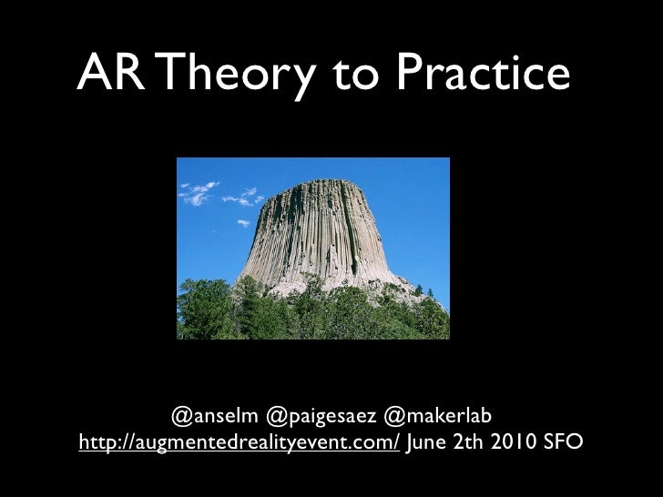 AR Theory to Practice               @anselm @paigesaez @makerlab http://augmentedrealityevent.com/ June 2th 2010 SFO