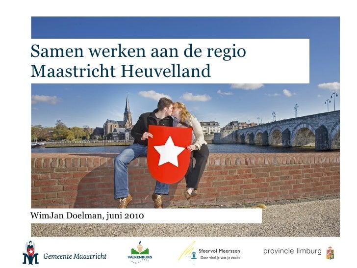 Samen werken aan de regio Maastricht Heuvelland <ul><li>WimJan Doelman, juni 2010 </li></ul>