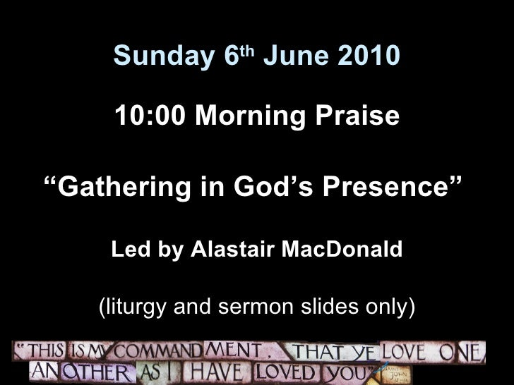 "Sunday 6 th  June 2010 <ul><li>10:00 Morning Praise </li></ul><ul><li>"" Gathering in God's Presence""  </li></ul><ul><li>Le..."