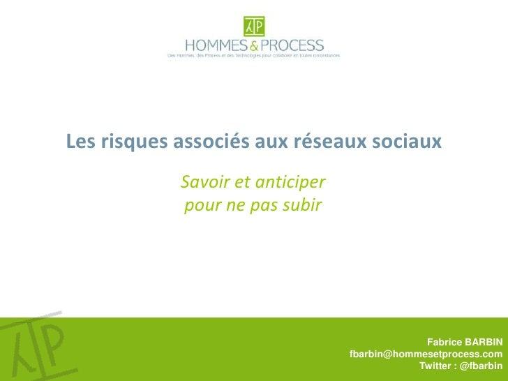 Les risques associés aux réseaux sociaux<br />Savoir et anticiper pour ne pas subir<br />Fabrice BARBIN<br />fbarbin@homme...