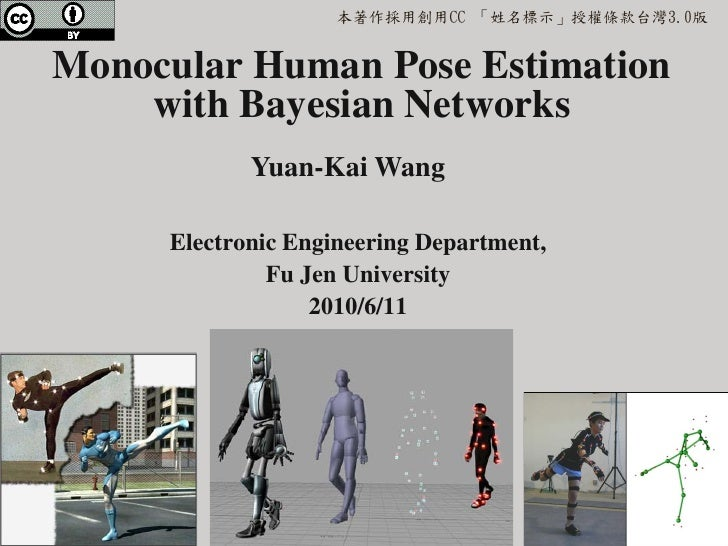 本著作採用創用CC 「姓名標示」授權條款台灣3.0版Monocular Human Pose Estimation    with Bayesian Networks            Yuan-Kai Wang     Electroni...