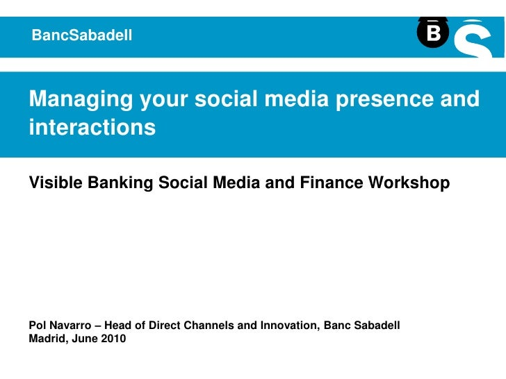 BancSabadell<br />Managing your social media presence and interactions<br />Visible Banking Social Media and Finance Works...
