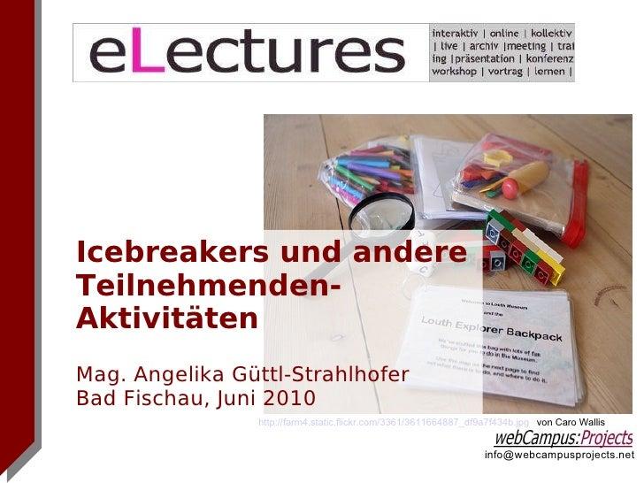 Icebreakers und andere Teilnehmenden-Aktivitäten  Mag. Angelika Güttl-Strahlhofer Bad Fischau, Juni 2010 http://farm4.stat...