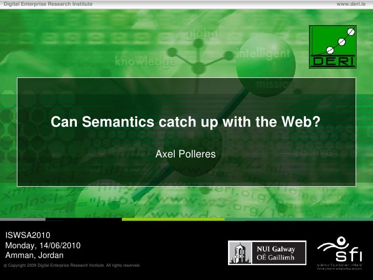 Can Semantics catch up with the Web?Axel Polleres<br />ISWSA2010<br />Monday, 14/06/2010<br />Amman, Jordan<br />
