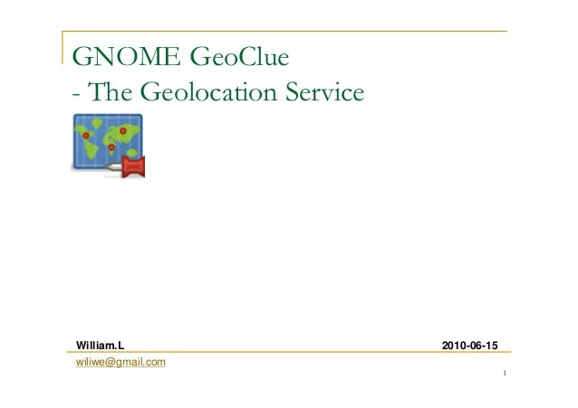 1 GeoClue - The Geolocation Service William.L wiliwe@gmail.com 2010-06-15