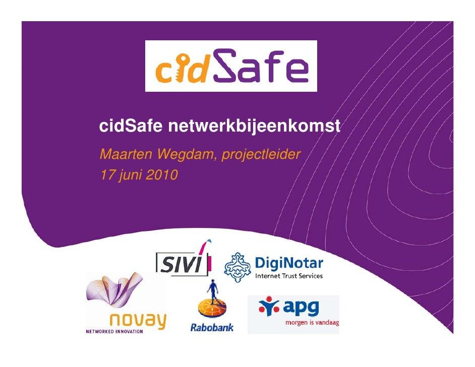 cidSafe netwerkbijeenkomst Maarten Wegdam, projectleider             g ,p j 17 juni 2010