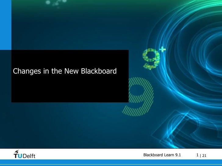 Blackboard 9.1 Changes in the New Blackboard Willem van Valkenburg